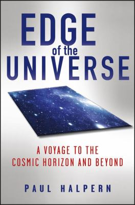 Edge of the Universe : A Voyage to the Cosmic Horizon and Beyond