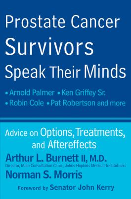 Prostate Cancer Survivors Speak Their Minds : Advice on Options, Treatments, and Aftereffects