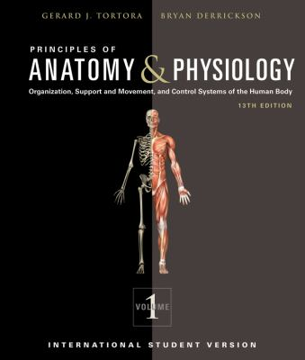 Principles of Anatomy & Physiology International Student Version 13th Edition Vol 1 & 2 (Gerard J. Tortora, Bryan Derrickson)