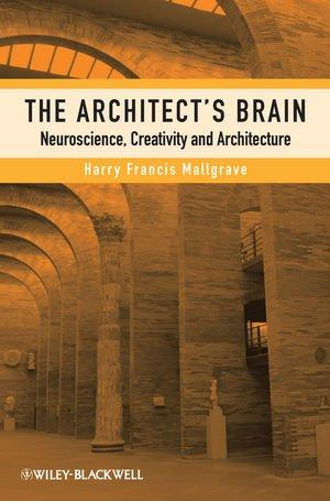 The Architect's Brain: Neuroscience, Creativity, and Architecture