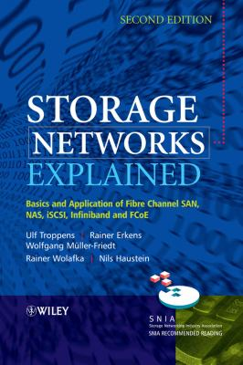 Storage Networks Explained: Basics and Application of Fibre Channel SAN, NAS, iSCSI,InfiniBand and FCoE