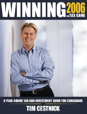 Winning the Tax Game 2006 A Year-round Tax And Investment Guide for Canadians