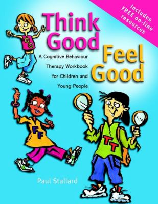 Think Good - Feel Good A Cognitive Behaviour Therapy Workbook for Children and Young People