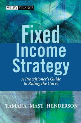 Fixed Income Strategy A Practitioner's Guide to Riding the Curve