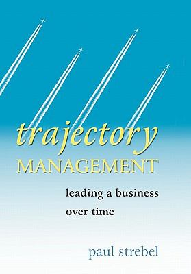 Trajectory Management Leading a Business over Time