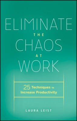 Eliminate the Chaos at Work : 25 Techniques to Increase Productivity