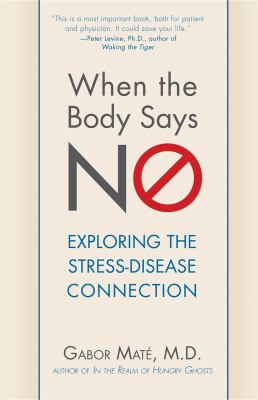 When the Body Says No : Understanding the Stress-Disease Connection