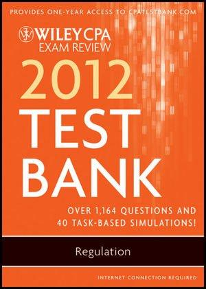 Wiley CPA Exam Review 2012 Test Bank 1 Year Access, Regulation