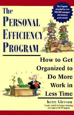 Personal Efficiency Program How to Get Organized to Do More Work in Less Time