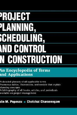 Project Planning, Scheduling, and Control in Construction An Encyclopedia of Terms and Applications