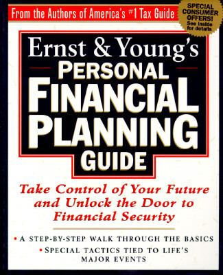 Ernst & Young's Personal Financial Planning Guide Take Control of Your Future and Unlock the Door to Financial Security
