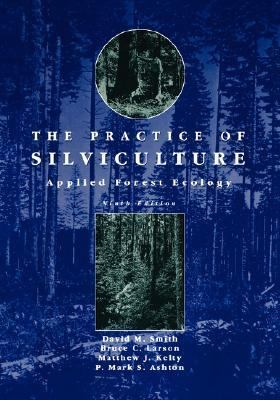 Practice of Silviculture Applied Forest Ecology