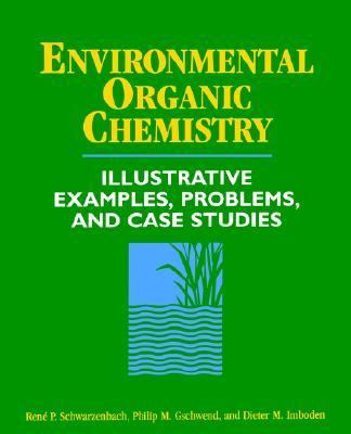 Environmental Organic Chemistry Illustrative Examples, Problems, and Case Studies