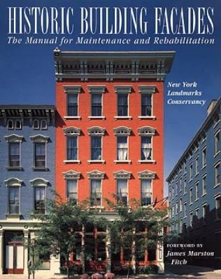 Historic Building Facades The Manual for Maintenance and Rehabilitation