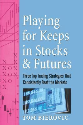 Playing for Keeps in Stocks and Futures Three Top Trading Strategies That Consistently Beat the Markets