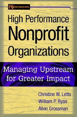High Performance Nonprofit Organizations Managing Upstream for Greater Impact - Ryan, William P., Grossman, Allen, Letts, Christine W. pdf epub