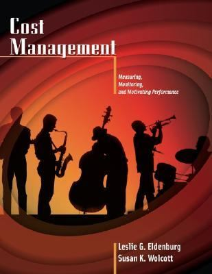 Cost Management: Measuring, Monitoring, and Motivating Performance (Management Accounting)