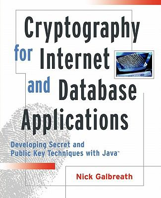 Cryptography for Internet and Database Applications Developing Secret and Public Key Techniques With Java