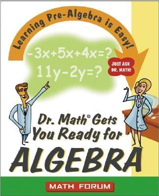 Dr. Math Gets You Ready for Algebra Learning Pre-Algebra Is Easy! Just Ask Dr. Math!