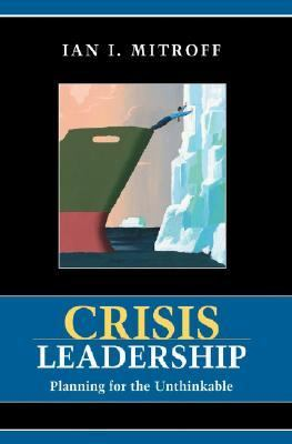 Crisis Leadership: Planning for the Unthinkable
