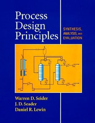 Process Design Principles Synthesis, Analysis, and Evaluation