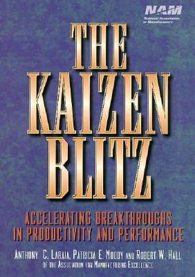 Kaizen Blitz Accelerating Breakthroughs in Productivity and Performance