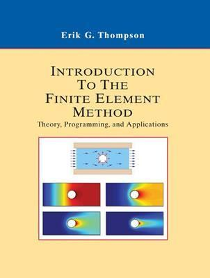 Introduction to the Finite Element Method: Theory, Programming and Applications