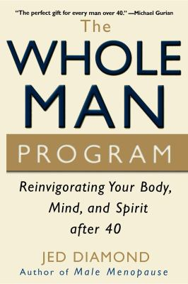 Whole Man Program Reinvigorating Your Body, Mind, and Spirit After 40