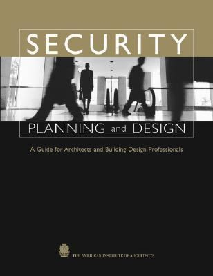Security Planning and Design A Guide for Architects and Building Design Professionals