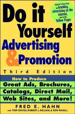 Do-It-Yourself Advertising and Promotion How to Produce Great Ads, Brochures, Catalogs, Direct Mail, Web Sites, and More! - Hahn, Fred E. pdf epub