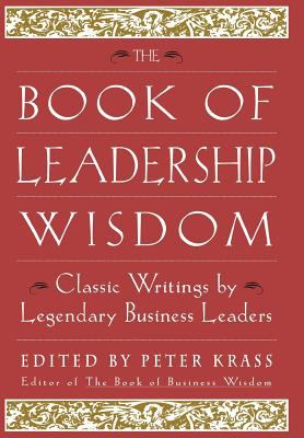 Book of Leadership Wisdom Classic Writings by Legendary Business Leaders