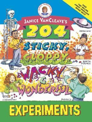 Janice Vancleave's 204 Sticky, Gloppy, Wacky and Wonderful Experiments
