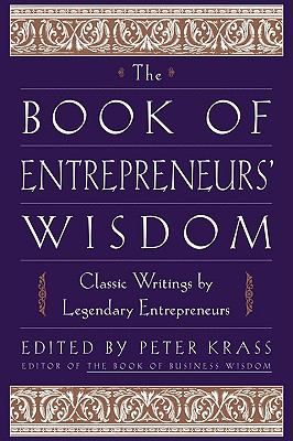 Book of Entrepreneurs' Wisdom Classic Writings by Legendary Entrepreneurs