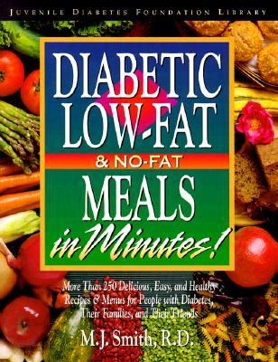 Diabetic Low-Fat and No-Fat Meals in Minutes More Than 250 Delicious, Easy, and Healthy Recipes & Menus for People With Diabetes, Their Families, and Their Friends