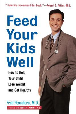 Feed Your Kids Well How to Help Your Child Lose Weight and Get Healthy
