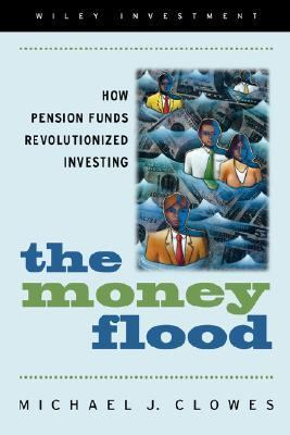 Money Flood How Pension Funds Revolutionized Investing