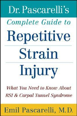 Dr. Pascarelli's Complete Guide to Repetitive Strain Injury What You Need to Know About RSI and Carpal Tunnel Syndrome