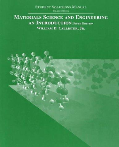 Materials Science and Engineering: An Introduction, Student Solutions Manual, 5th Edition