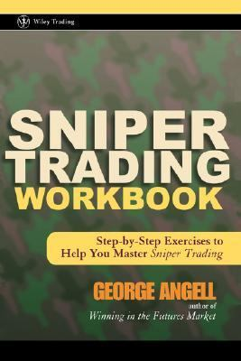 Sniper Trading Workbook Step-By-Step Exercises to Help You Master Sniper Trading