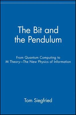 Bit and the Pendulum From Quantum Computing to m Theory - The New Physics of Information