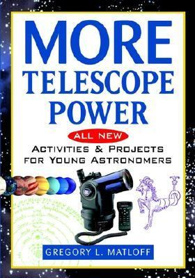 More Telescope Power All New Activities and Projects for Young Astronomers