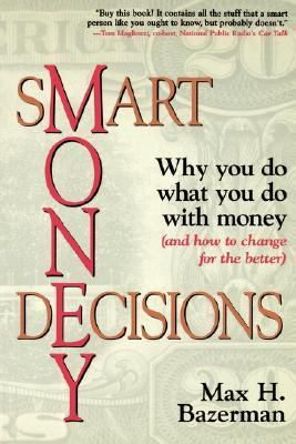 Smart Money Decisions Why You Do What You Do With Money (And How to Change for the Better)