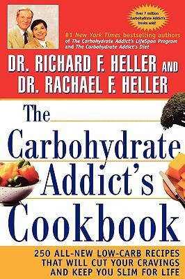 Carbohydrate Addict's Cookbook 250 All-New Low-Carb Recipes That Will Cut Your Cravings and Keep You Slim for Life