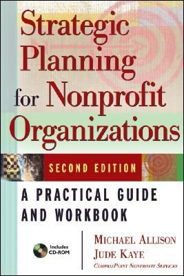 Strategic Planning for Nonprofit Organizations: A Practical Guide and Workbook, Second Edition