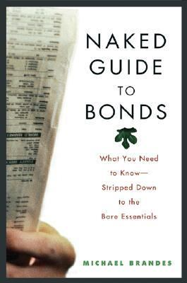 Naked Guide to Bonds What You Need to Know-Stripped Down to the Bare Essentials