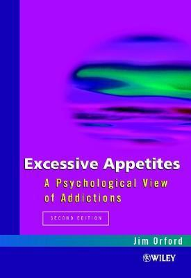 Excessive Appetites A Psychological View of Addictions