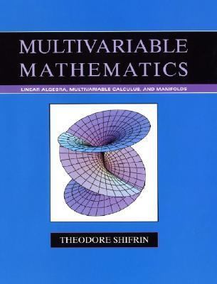 Multivariable Mathematics Linear Algebra, Multivariable Calculus, and Manifolds