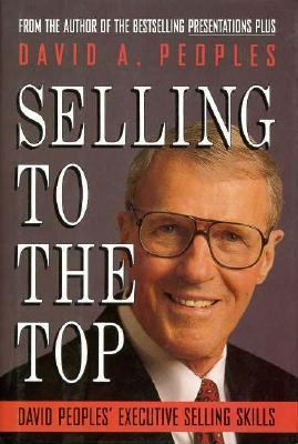 Selling to the Top David Peoples' Executive Selling Skills