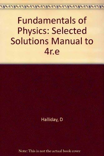 Fundamentals of Physics, , Solutions Manual