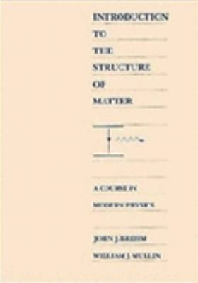 Introduction to the Structure of Matter A Course in Modern Physics